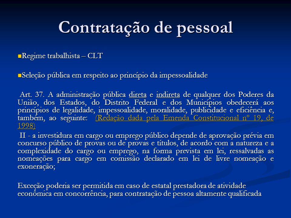 Contratação de pessoal Regime trabalhista – CLT Regime trabalhista – CLT Seleção pública em respeito ao princípio da impessoalidade Seleção pública em respeito ao princípio da impessoalidade Art.