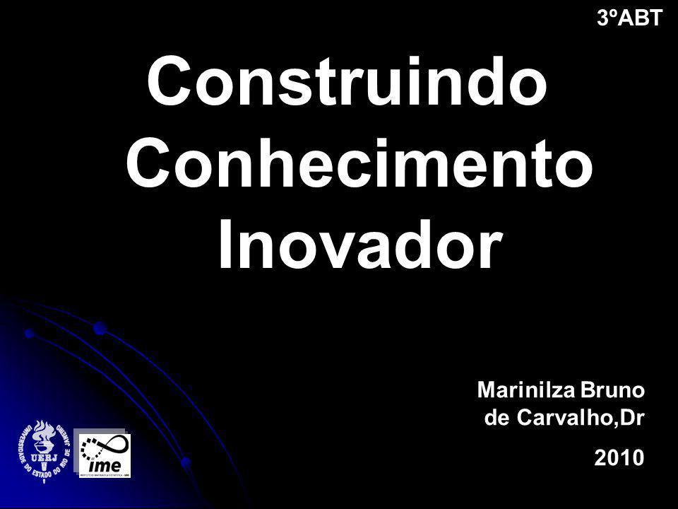 Construindo Conhecimento Inovador Marinilza Bruno de Carvalho,Dr 2010 3ºABT