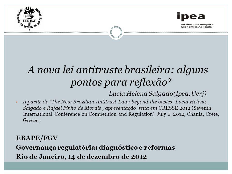 A nova lei antitruste brasileira: alguns pontos para reflexão* Lucia Helena Salgado(Ipea, Uerj) A partir de The New Brazilian Antitrust Law: beyond th