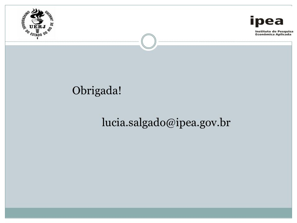 Obrigada! lucia.salgado@ipea.gov.br