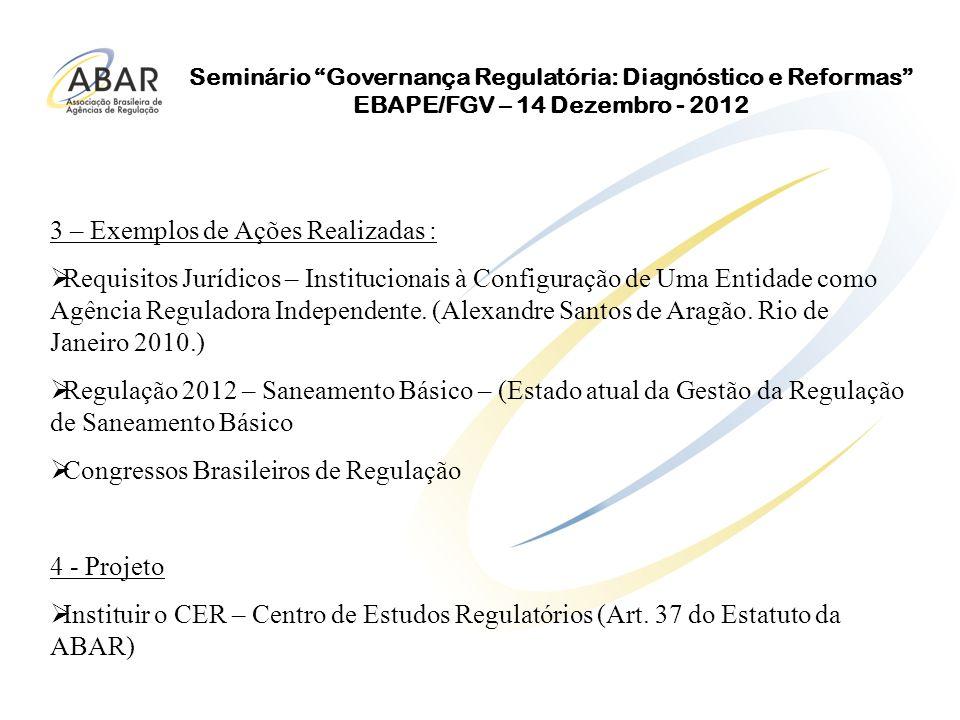 Seminário Governança Regulatória: Diagnóstico e Reformas EBAPE/FGV – 14 Dezembro - 2012 1 - Finalidade: A Associação tem a finalidade de contribuir para o avanço e a consolidação das atividades de regulação em todo o Brasil ( Art.