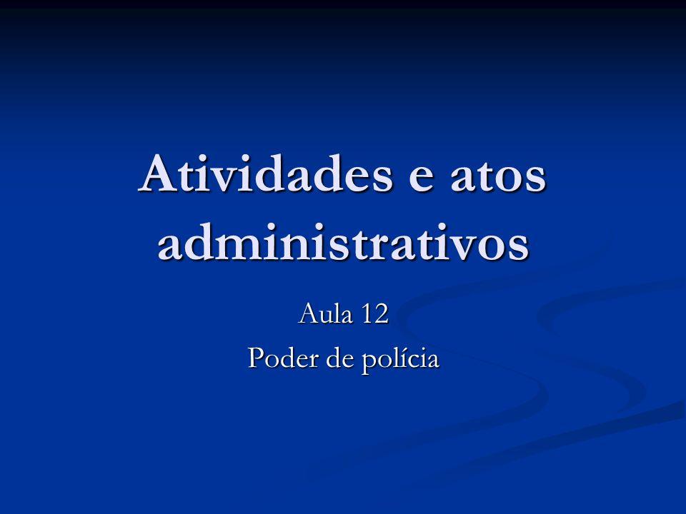 Atividades e atos administrativos Aula 12 Poder de polícia