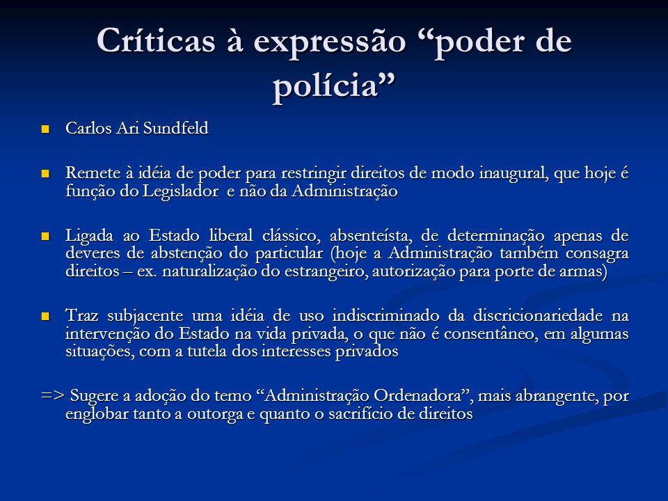 Críticas à expressão poder de polícia Carlos Ari Sundfeld Carlos Ari Sundfeld Remete à idéia de poder para restringir direitos de modo inaugural, que
