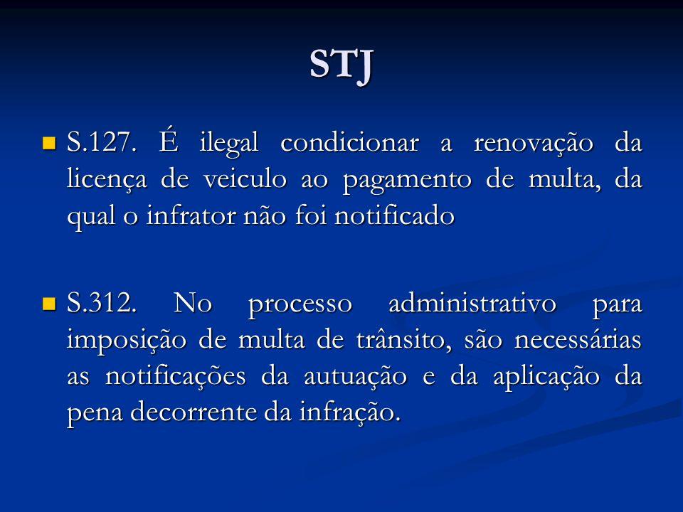 STJ S.127. É ilegal condicionar a renovação da licença de veiculo ao pagamento de multa, da qual o infrator não foi notificado S.127. É ilegal condici