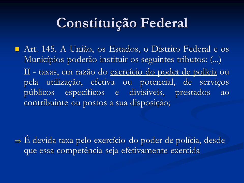 Constituição Federal Art. 145. A União, os Estados, o Distrito Federal e os Municípios poderão instituir os seguintes tributos: (...) Art. 145. A Uniã