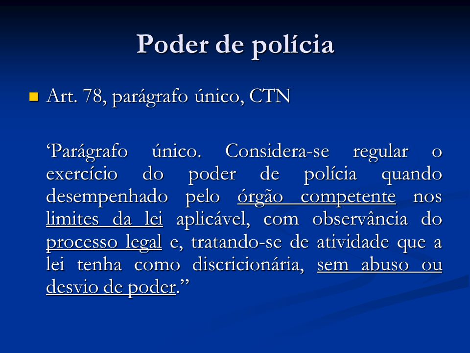 Poder de polícia Art. 78, parágrafo único, CTN Art. 78, parágrafo único, CTN Parágrafo único. Considera-se regular o exercício do poder de polícia qua