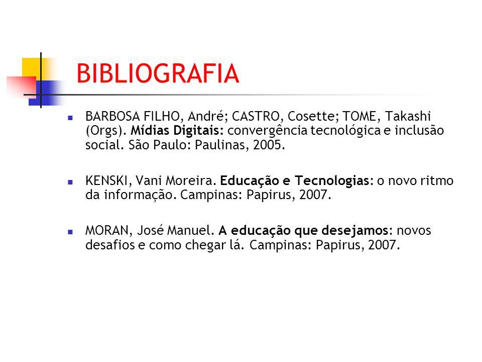 BIBLIOGRAFIA BARBOSA FILHO, André; CASTRO, Cosette; TOME, Takashi (Orgs). Mídias Digitais: convergência tecnológica e inclusão social. São Paulo: Paul