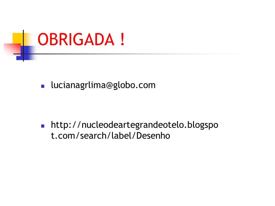OBRIGADA ! lucianagrlima@globo.com http://nucleodeartegrandeotelo.blogspo t.com/search/label/Desenho