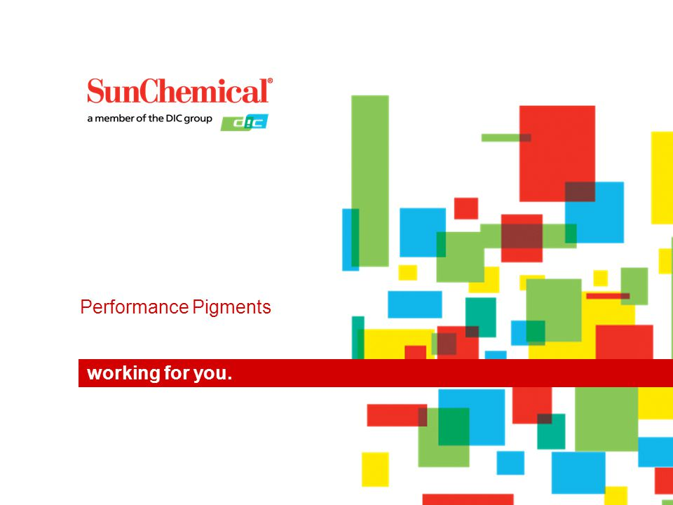 working for you. Performance Pigments