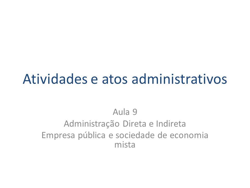 Atividades e atos administrativos Aula 9 Administração Direta e Indireta Empresa pública e sociedade de economia mista