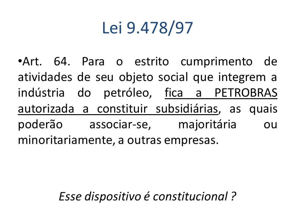 Lei 9.478/97 Art. 64. Para o estrito cumprimento de atividades de seu objeto social que integrem a indústria do petróleo, fica a PETROBRAS autorizada