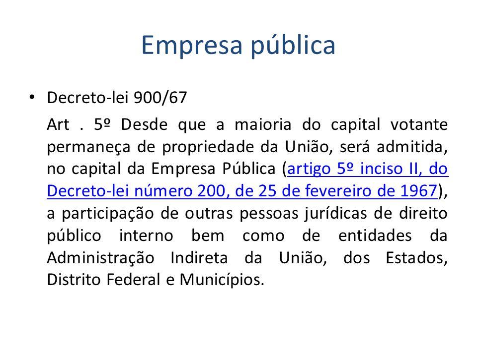Empresa pública Decreto-lei 900/67 Art. 5º Desde que a maioria do capital votante permaneça de propriedade da União, será admitida, no capital da Empr