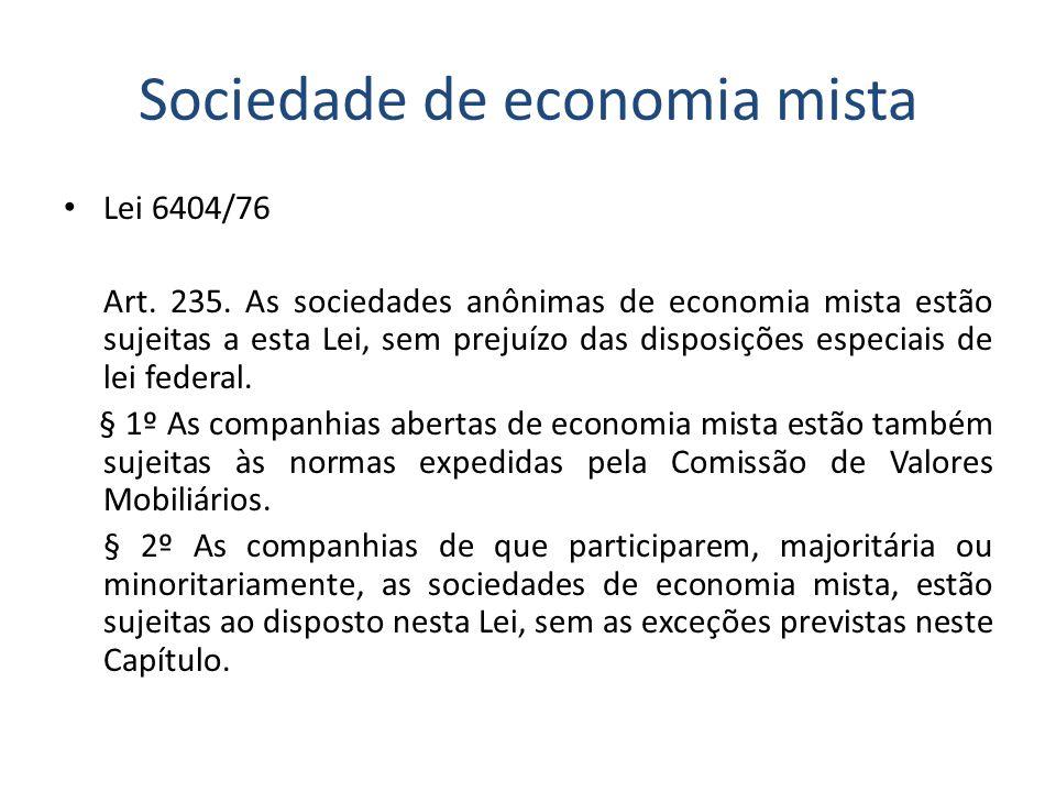Sociedade de economia mista Lei 6404/76 Art. 235. As sociedades anônimas de economia mista estão sujeitas a esta Lei, sem prejuízo das disposições esp