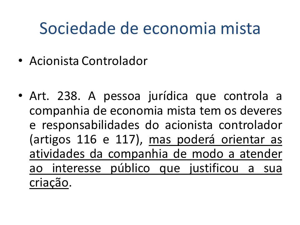 Sociedade de economia mista Acionista Controlador Art. 238. A pessoa jurídica que controla a companhia de economia mista tem os deveres e responsabili