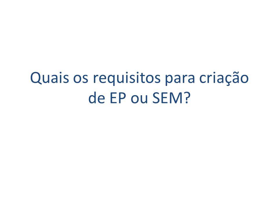 Quais os requisitos para criação de EP ou SEM?