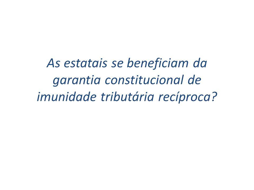 As estatais se beneficiam da garantia constitucional de imunidade tributária recíproca?