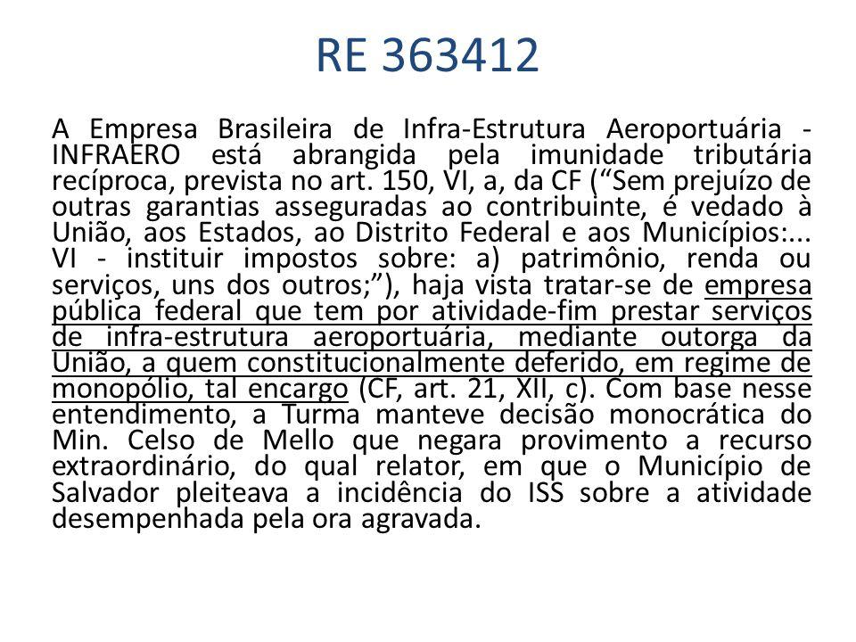 RE 363412 A Empresa Brasileira de Infra-Estrutura Aeroportuária - INFRAERO está abrangida pela imunidade tributária recíproca, prevista no art. 150, V