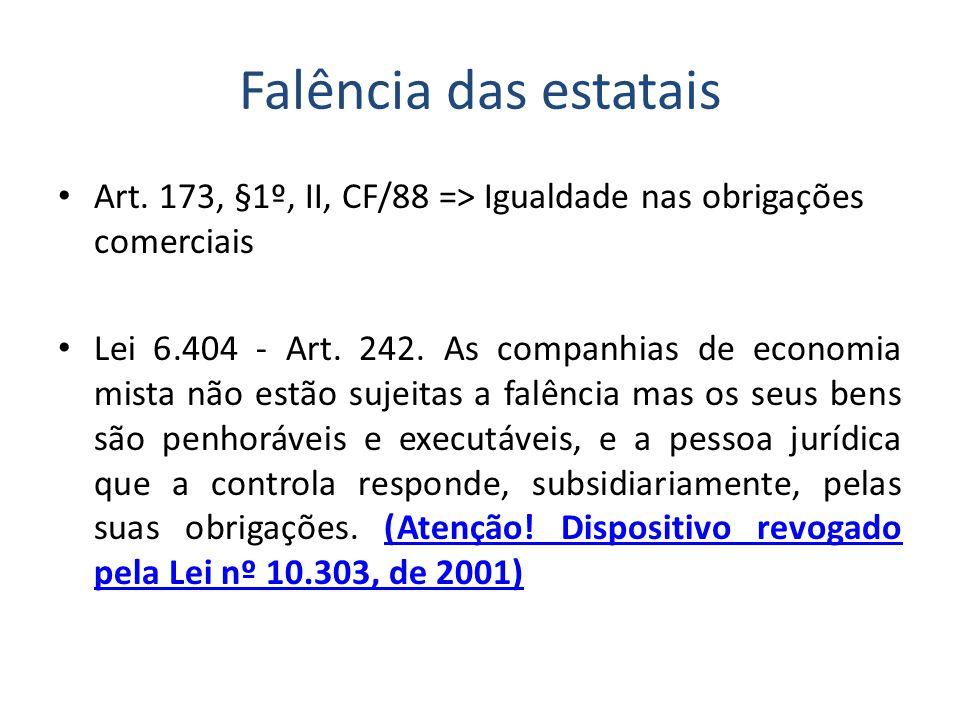 Falência das estatais Art. 173, §1º, II, CF/88 => Igualdade nas obrigações comerciais Lei 6.404 - Art. 242. As companhias de economia mista não estão