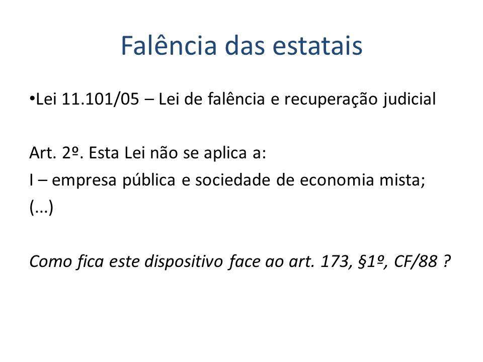 Falência das estatais Lei 11.101/05 – Lei de falência e recuperação judicial Art. 2º. Esta Lei não se aplica a: I – empresa pública e sociedade de eco