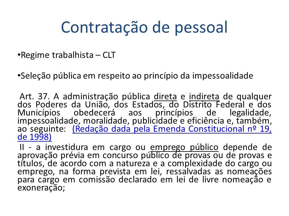 Contratação de pessoal Regime trabalhista – CLT Seleção pública em respeito ao princípio da impessoalidade Art. 37. A administração pública direta e i