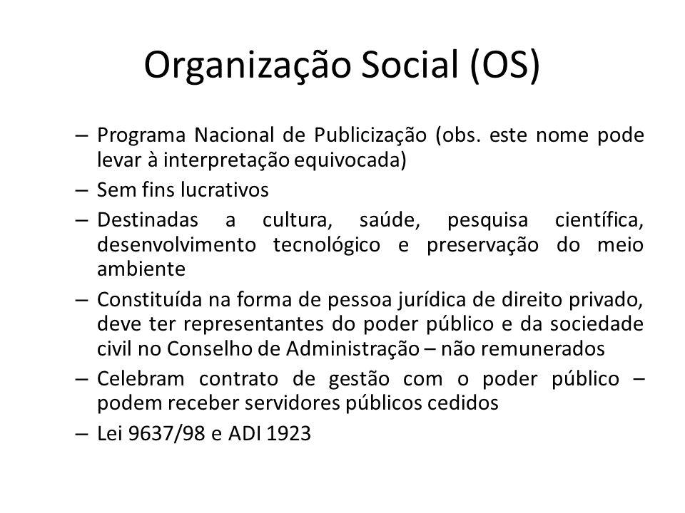 Organização Social (OS) – Programa Nacional de Publicização (obs. este nome pode levar à interpretação equivocada) – Sem fins lucrativos – Destinadas