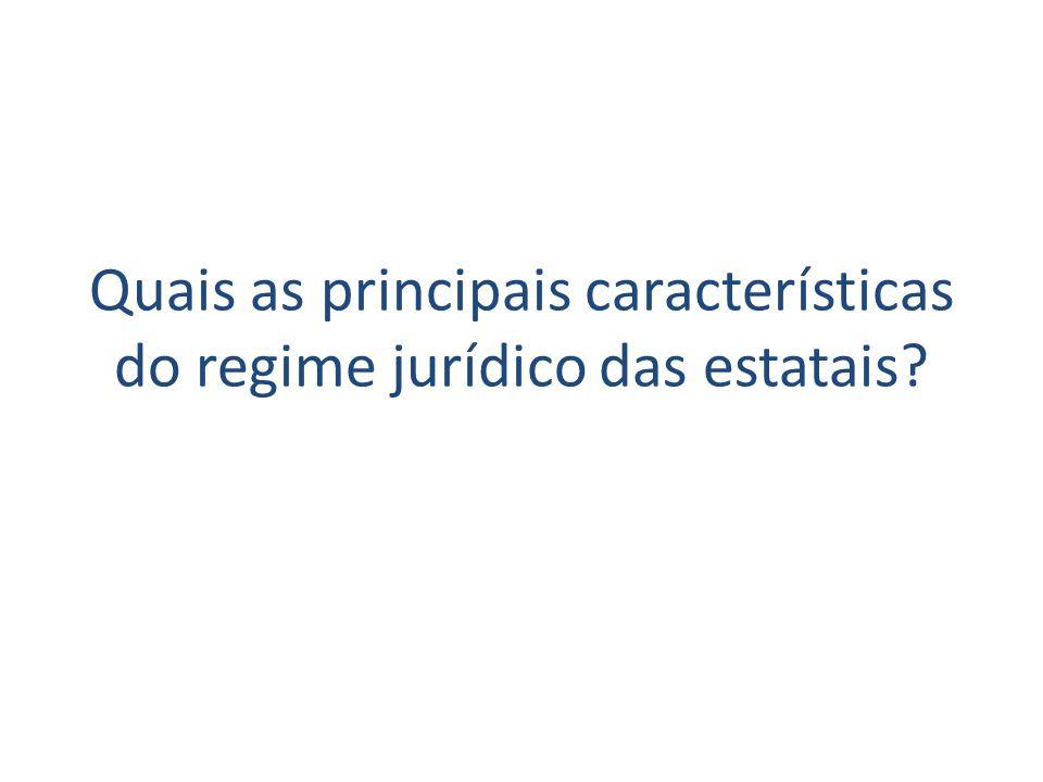 Quais as principais características do regime jurídico das estatais?