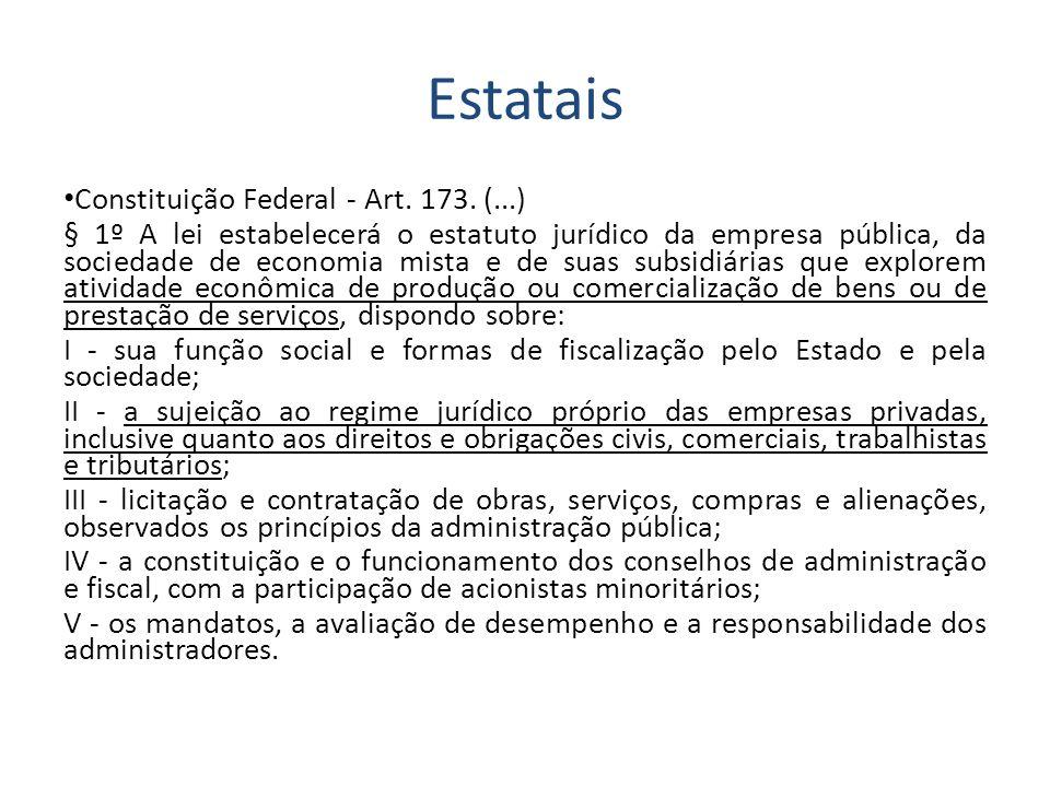 Estatais Constituição Federal - Art. 173. (...) § 1º A lei estabelecerá o estatuto jurídico da empresa pública, da sociedade de economia mista e de su