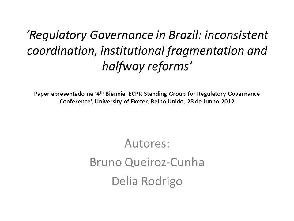 Idéia Central Atualmente, limitações de ordem político-institucional jogam papel preponderante na dinâmica regulatória no Brasil.
