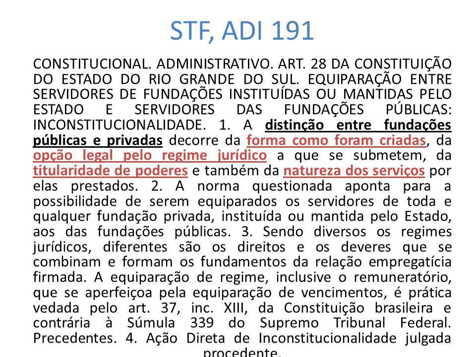 STF, ADI 191 CONSTITUCIONAL. ADMINISTRATIVO. ART. 28 DA CONSTITUIÇÃO DO ESTADO DO RIO GRANDE DO SUL. EQUIPARAÇÃO ENTRE SERVIDORES DE FUNDAÇÕES INSTITU