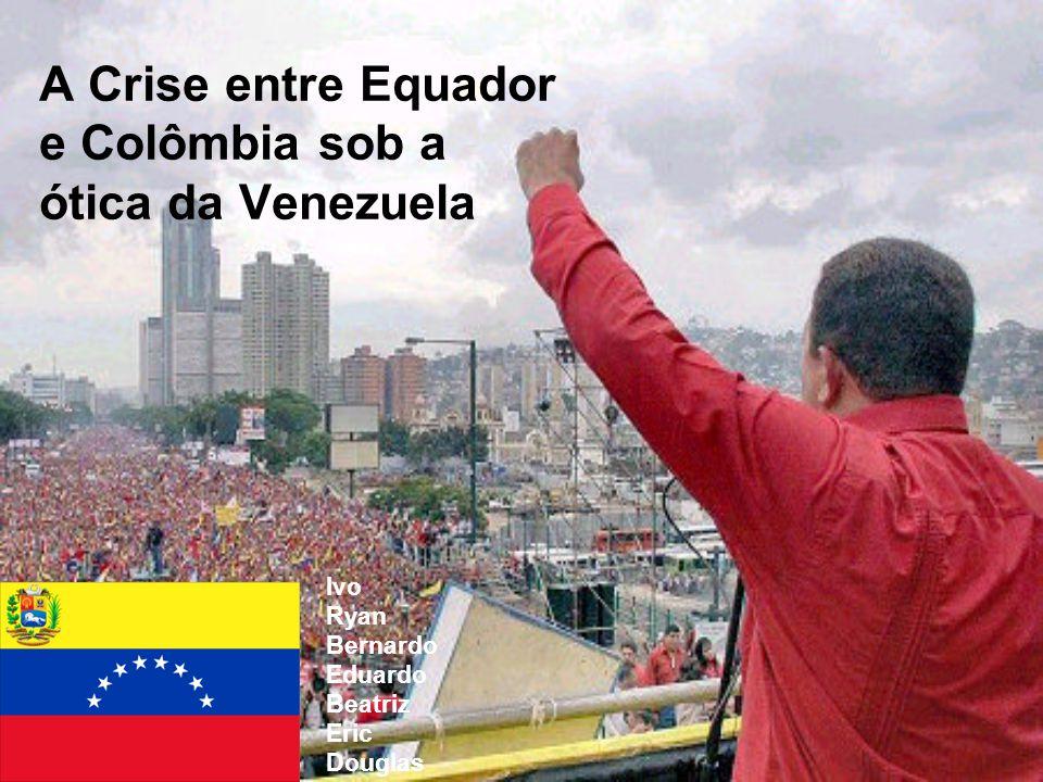 A Crise entre Equador e Colômbia sob a ótica da Venezuela Ivo Ryan Bernardo Eduardo Beatriz Eric Douglas