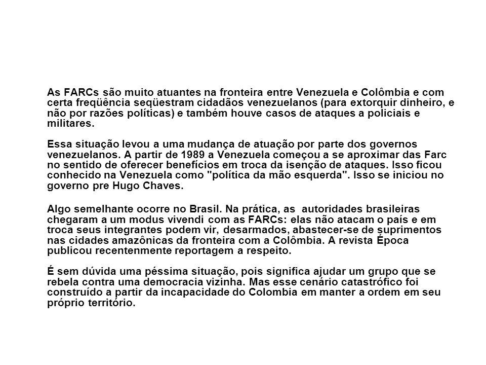 As FARCs são muito atuantes na fronteira entre Venezuela e Colômbia e com certa freqüência seqüestram cidadãos venezuelanos (para extorquir dinheiro,