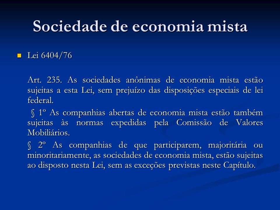 Sociedade de economia mista Lei 6404/76 Lei 6404/76 Art. 235. As sociedades anônimas de economia mista estão sujeitas a esta Lei, sem prejuízo das dis