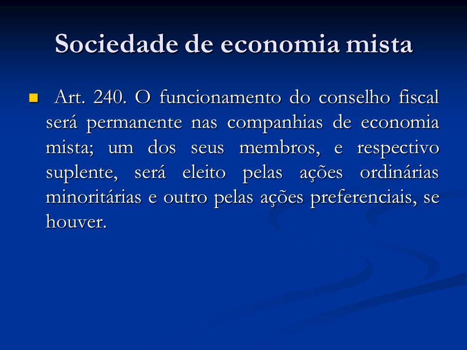 Sociedade de economia mista Art. 240. O funcionamento do conselho fiscal será permanente nas companhias de economia mista; um dos seus membros, e resp