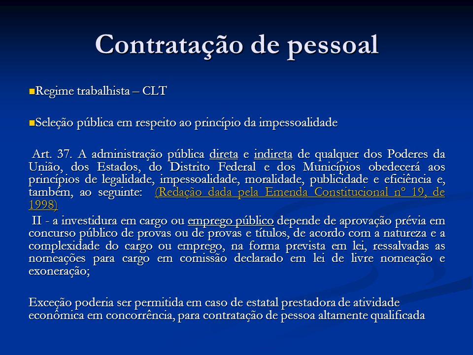 Contratação de pessoal Regime trabalhista – CLT Regime trabalhista – CLT Seleção pública em respeito ao princípio da impessoalidade Seleção pública em