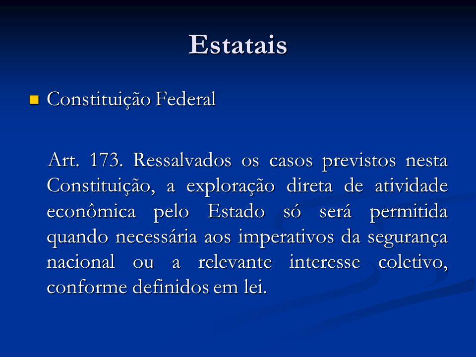 Estatais Constituição Federal Constituição Federal Art. 173. Ressalvados os casos previstos nesta Constituição, a exploração direta de atividade econô