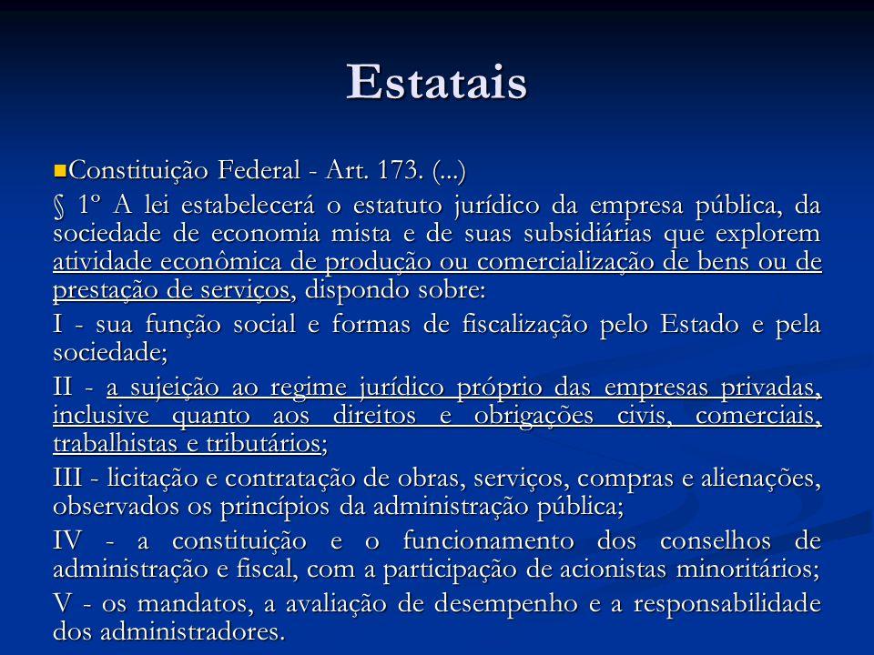 Estatais Constituição Federal - Art. 173. (...) Constituição Federal - Art. 173. (...) § 1º A lei estabelecerá o estatuto jurídico da empresa pública,