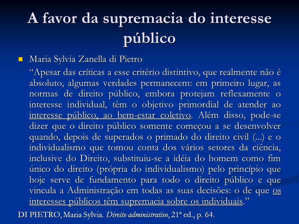 A favor da supremacia do interesse público Maria Sylvia Zanella di Pietro Maria Sylvia Zanella di Pietro Apesar das críticas a esse critério distintiv