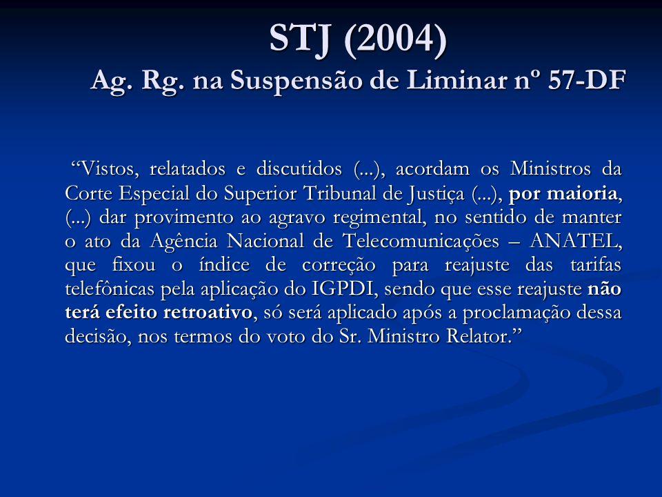 STJ (2004) Ag. Rg. na Suspensão de Liminar nº 57-DF Vistos, relatados e discutidos (...), acordam os Ministros da Corte Especial do Superior Tribunal