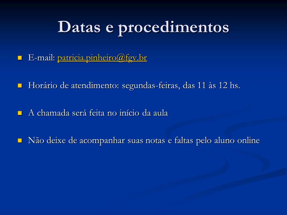 Datas e procedimentos E-mail: patricia.pinheiro@fgv.br E-mail: patricia.pinheiro@fgv.brpatricia.pinheiro@fgv.br Horário de atendimento: segundas-feira