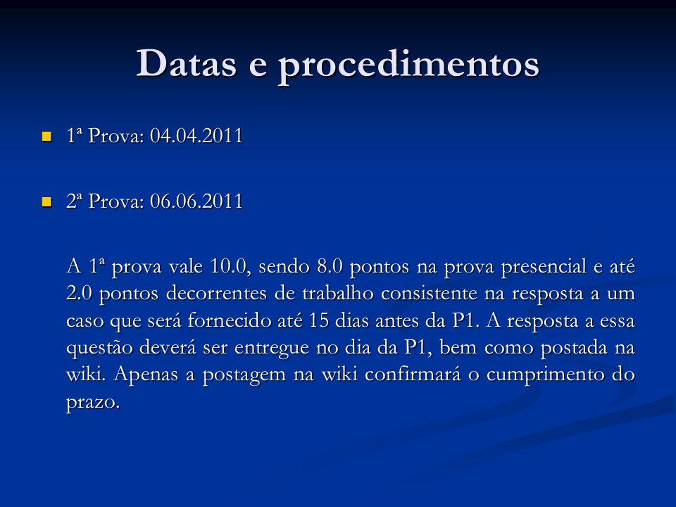 Datas e procedimentos 1ª Prova: 04.04.2011 1ª Prova: 04.04.2011 2ª Prova: 06.06.2011 2ª Prova: 06.06.2011 A 1ª prova vale 10.0, sendo 8.0 pontos na pr