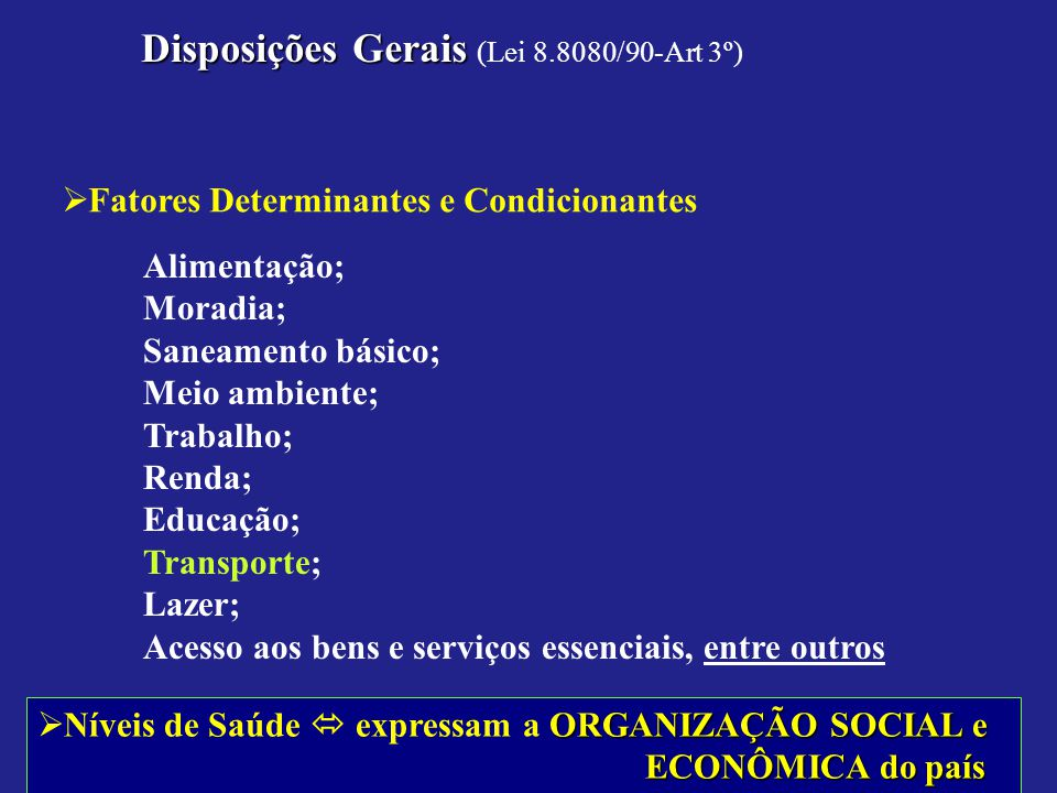 Disposições Gerais Disposições Gerais (Lei 8.8080/90-Art 3º) Fatores Determinantes e Condicionantes Alimentação; Moradia; Saneamento básico; Meio ambi