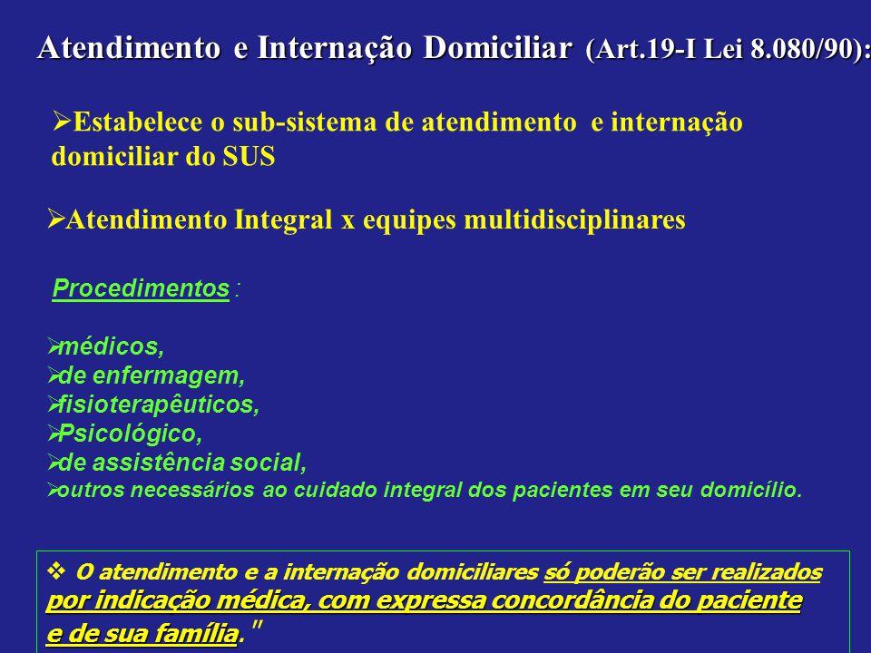 Atendimento e Internação Domiciliar (Art.19-I Lei 8.080/90): Estabelece o sub-sistema de atendimento e internação domiciliar do SUS Atendimento Integr