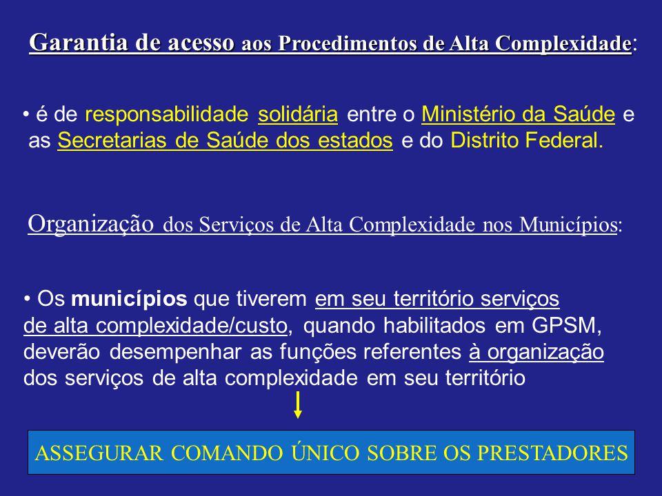 Garantia de acesso aos Procedimentos de Alta Complexidade Garantia de acesso aos Procedimentos de Alta Complexidade : é de responsabilidade solidária