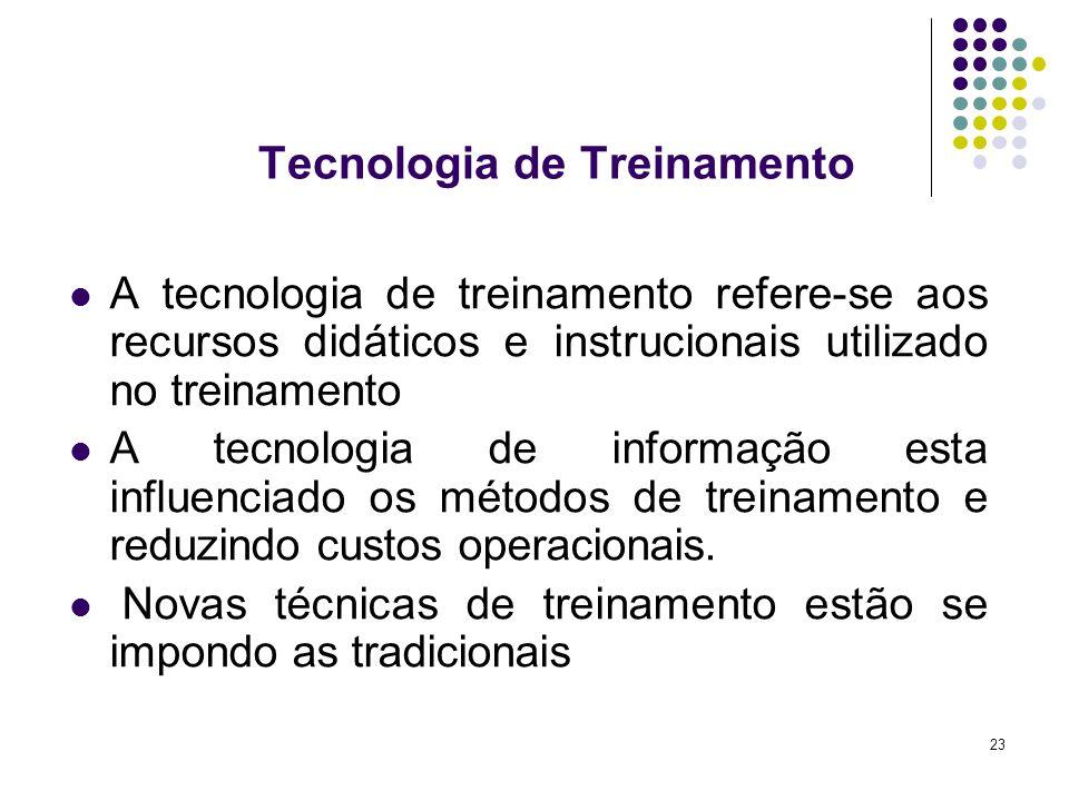 23 Tecnologia de Treinamento A tecnologia de treinamento refere-se aos recursos didáticos e instrucionais utilizado no treinamento A tecnologia de inf
