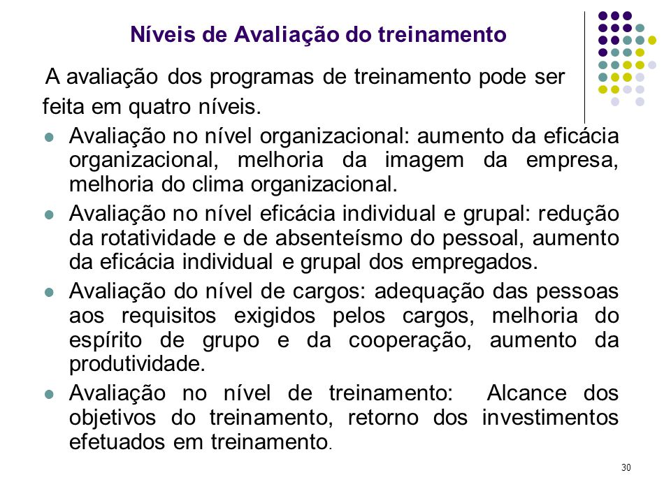 30 Níveis de Avaliação do treinamento A avaliação dos programas de treinamento pode ser feita em quatro níveis. Avaliação no nível organizacional: aum