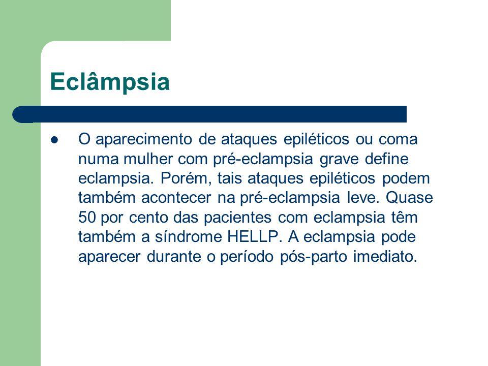 Eclâmpsia O aparecimento de ataques epiléticos ou coma numa mulher com pré-eclampsia grave define eclampsia. Porém, tais ataques epiléticos podem tamb