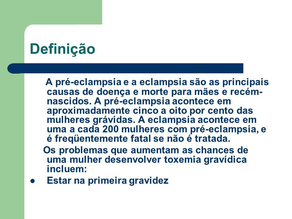Definição A pré-eclampsia e a eclampsia são as principais causas de doença e morte para mães e recém- nascidos. A pré-eclampsia acontece em aproximada