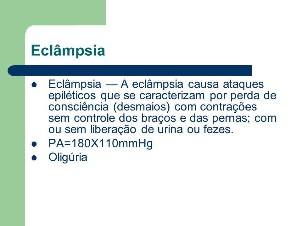 Eclâmpsia Eclâmpsia A eclâmpsia causa ataques epiléticos que se caracterizam por perda de consciência (desmaios) com contrações sem controle dos braço