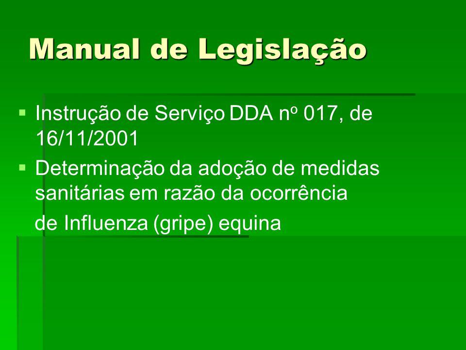 Manual de Legislação Instrução de Serviço DDA n o 017, de 16/11/2001 Determinação da adoção de medidas sanitárias em razão da ocorrência de Influenza