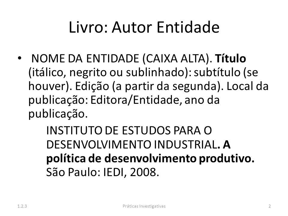 Livro: Autor Entidade NOME DA ENTIDADE (CAIXA ALTA). Título (itálico, negrito ou sublinhado): subtítulo (se houver). Edição (a partir da segunda). Loc